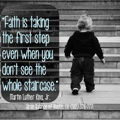 """‪#‎Faith‬ is taking the first #step even when you don't see the whole ‪#‎staircase‬."" Martin Luther King, Jr #faithquote #quoteoftheday #instaquote #motivation #Motivationalmonday #motivationmonday #MLKDay2015 ‪#‎MLKDay‬ #Austin #ATX #Texas #TX #brainbalance #addressthecause #afterschoolprogram"