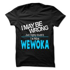 I May Be Wrong But I Highly Doubt It I am From... Wewoka - 99 Cool City Shirt ! #city #tshirts #Wewoka #gift #ideas #Popular #Everything #Videos #Shop #Animals #pets #Architecture #Art #Cars #motorcycles #Celebrities #DIY #crafts #Design #Education #Entertainment #Food #drink #Gardening #Geek #Hair #beauty #Health #fitness #History #Holidays #events #Home decor #Humor #Illustrations #posters #Kids #parenting #Men #Outdoors #Photography #Products #Quotes #Science #nature #Sports #Tattoos…