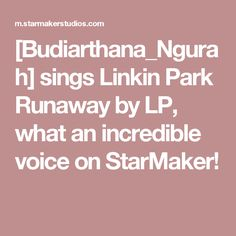 [Budiarthana_Ngurah] sings Linkin Park Runaway by LP, what an incredible voice on StarMaker!
