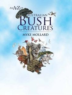 An A-Z of Australian Bush Creatures by Myke Mollard (9781921526275) | Buy online at Bookworld