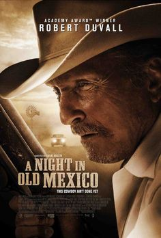 A Night in Old Mexico Movie Poster - Robert Duvall, Jeremy Irvine, Angie Cepeda Streaming Movies, Hd Movies, Movies To Watch, Movies Online, Movie Tv, Netflix Movies, Romance Movies, Hd Streaming, Drama Movies