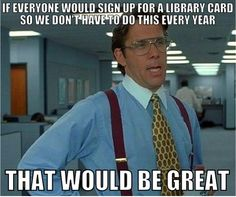 Bahahahah! Happy Library Card Sign-Up Month, everyone!