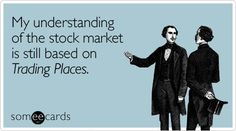 My understanding of the stock market is still based on Trading Places | Confession Ecard