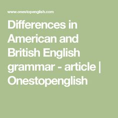 Differences in American and British English grammar - article | Onestopenglish