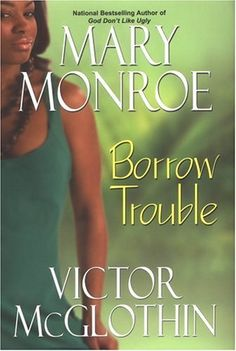 Borrow Trouble by Mary Monroe, http://www.amazon.com/dp/B005B1IBU4/ref=cm_sw_r_pi_dp_LUIWqb051R7VW
