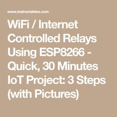 WiFi / Internet Controlled Relays Using ESP8266 - Quick, 30 Minutes IoT Project: 3 Steps (with Pictures)