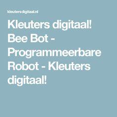 Kleuters digitaal! Bee Bot - Programmeerbare Robot - Kleuters digitaal!