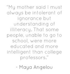 some people unable to go to school [are] more educated and more intelligent than college professors Love Me Quotes, Life Quotes, Cool Words, Wise Words, Can We Love, Spiritual Beliefs, Big Bowl, Words Worth, Maya Angelou