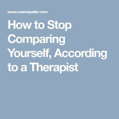 How to Stop Comparing Yourself, According to a Therapist