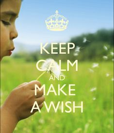 Keep calm and make a wish...I did this with Grammie every summer