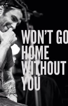 Won& Go Home Without You (An Adam Levine/ Maroon 5 Fanfiction) - Chapter Things Just Get So Crazy - I Love Music, Love Songs, My Music, Music Lyrics, Music Songs, Maroon 5 Lyrics, Counting Crows, Sounds Good To Me, Adam Levine