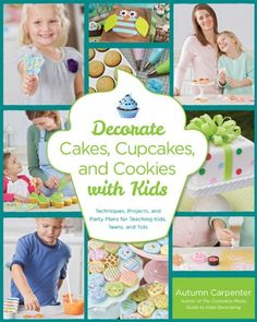Decorate Cakes, Cupcakes, and Cookies with Kids: Techniques, Projects, and Party Plans for Teaching Kids, Teens, and Tots - Probably going to have to buy this one too.