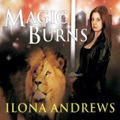 Magic Burns: Kate Daniels, Book 2 | Ilona Andrews.  HIGHLY RECOMMENDED!  Magical flares could mean deadly consequences for Kate and those she loves.  One thing is for certain, they all face life-altering events in this roller-coaster ride of a story.