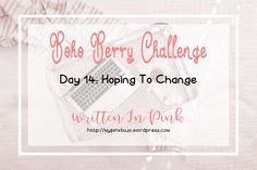 #bohoberrychallenge Day Fourteen: Hoping To Change... A bit about me from doing the Boho Berry Challenge - January Check In