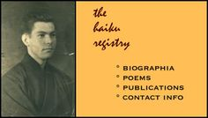 The Haiku Registry is a gallery of over 400 poets who have published English-language haiku in an edited journal, either in print or online... http://www.thehaikufoundation.org/haiku-registry/?Search1=A