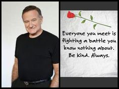 Miss you Robin Williams ~ Be Kind Always ♡ XO ♥ afineangelmi O:) Wisdom Quotes, Quotes To Live By, Me Quotes, Motivational Quotes, Inspirational Quotes, Wolf Quotes, Inspiring Sayings, Meaningful Sayings, Prayer Quotes