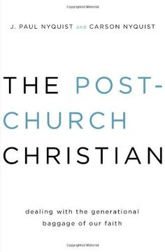 The Post-Church Christian: Dealing with the Generational Baggage of Our Faith by J. Paul Nyquist, http://www.amazon.com/dp/0802406408/ref=cm_sw_r_pi_dp_vu5grb0AJ6NHV/175-9989506-0037918