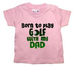 Born to play Golf with my Dad - Baby & Toddler T-shirt: Baby