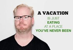 When he discovered the point of every family vacation. | 10 Times Jim Gaffigan Perfectly Explained Fatherhood