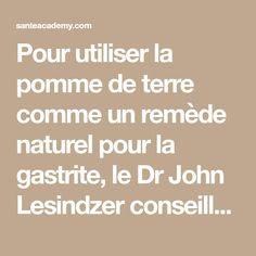 Pour utiliser la pomme de terre comme un remède naturel pour la gastrite, le Dr John Lesindzer conseille de diluer une cuillère à soupe de jus de pomme de terre dans l'eau et boire 30 minutes avant d'avoir votre petit-déjeuner, le déjeuner et le dîner. Vous pouvez également utiliser le jus de pommes de terre […]