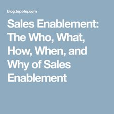 Sales Enablement: The Who, What, How, When, and Why of Sales Enablement