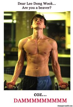 lee dong wook ***and exactly how heavy are those weights? You're straining a tad too much oppa...