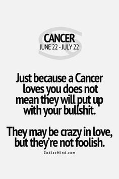 Just because Cancer loves you does not mean they will put up with your BS! Cancers are most definitely NOT fools.
