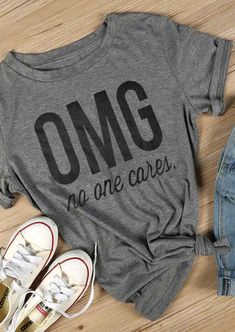 OMG No One Cares T-Shirt - Fairyseason (I just like this for the tee style. No tight necks for me. Funny Shirt Sayings, T Shirts With Sayings, Funny Shirts, Cute Tshirts, Mom Shirts, T Shirts For Women, Sassy Shirts, Casual Outfits, Cute Outfits