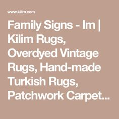Family Signs - Im | Kilim Rugs, Overdyed Vintage Rugs, Hand-made Turkish Rugs, Patchwork Carpets by Kilim.com