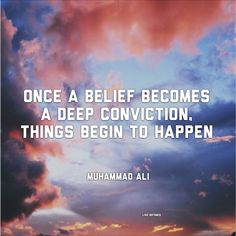 Once a belief becomes a deep conviction, things begin to happen, Muhammad Ali quote motivation. Lise Refsnes quote affirmation relationship health inspiration love peace fear