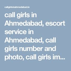 call girls in Ahmedabad, escort service in Ahmedabad, call girls number and photo, call girls images in Ahmedabad, call girls number in Ahmedabad, independent escort service in Ahmedabad, Ahmedabad escort, Ahmedabad call girls, Ahmedabad call girl, http://callgirlsinahmedabad.in/call-girls-in-ahmedabad.html