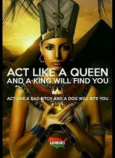 Act like a Queen and a King will find you