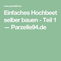 Einfaches Hochbeet selber bauen - Teil 1 — Parzelle94.de
