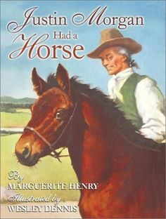 Justin Morgan Had a Horse Book  Marguerite Henry  (And so began my love affair with the Morgan horse.)