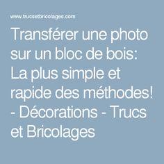 Transférer une photo sur un bloc de bois: La plus simple et rapide des méthodes! - Décorations - Trucs et Bricolages