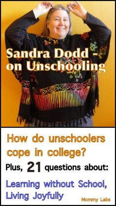 Interview (II) with unschooling pioneer - Sandra Dodd - on unschoolers in college, their jobs and career, parenting choices, seeking happiness, rejecting negativity, and much more. 21 insightful questions and answers.