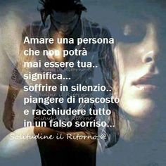 To love a man who will never be yours means to suffer in silence... to cry secretly .. and to enclose everything in a false smile...