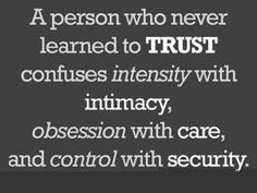 A person who never learned to TRUST ...
