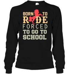 351c1a76 Born to ride forced to go to school-funny horse t shirts. Canvas Online ...