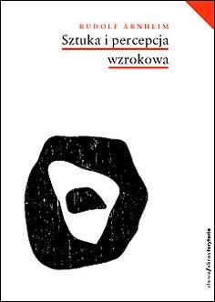 Rudolf Arnheim Sztuka i percepcja wzrokowa. Psychologia twórczego oka wyd. słowo/obraz terytoria