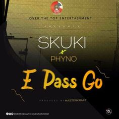 Over The Top Entertainment duo  Skuki contracts Phyno to dish out this brand new tune titled  E Pass Go produced by super-producer Masterkraft.  Its a mid-tempo jolly-type sound that is sure to keep you entertained.  Enjoy and dont forget to leave your comments behind.  DOWNLOAD MUSIC