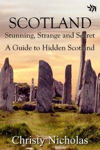 Scotland: Stunning, Strange, and Secret: A Guide to Hidden Scotland by Christy Nicholas