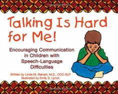 Talking Is Hard for Me! Encouraging Communication in Children with Speech-Language Difficulties - Use this uniquely designed book to improve the communication skills of young children ages 3 through 7 who have delayed or ineffective speech due to autism, Down syndrome, cerebral palsy, cleft lip/palate, Childhood Apraxia of Speech, hearing loss, or another condition.