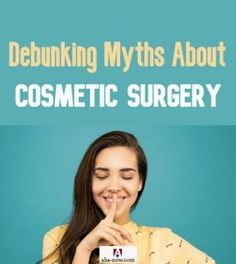 It's a myth that cosmetic surgery is for the rich or women only. Here are all the myths debunked about cosmetic surgery to help you understand it better. All Family, Best Blogs, Self Help, Personal Development, Healthy Life, Health And Wellness, Retirement Strategies, Parenting, Positivity