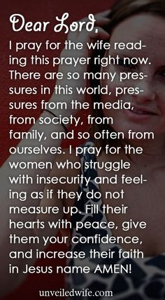 Prayer Of The Day – Insecurity --- Dear Lord, I pray for the wife reading this prayer right now. There are so many pressures in this world, pressures from the media, from society, from family, and so often from ourselves. I pray for the women who struggle with insecurity and feeling as if … Read More Here http://unveiledwife.com/prayer-of-the-day-insecurity/