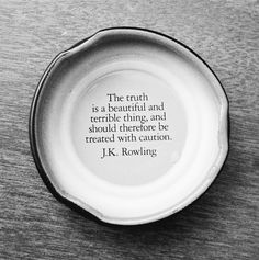 """The truth is a beautiful and terrible thing, and should therefore be treated with caution."" -Albus Dumbledore"