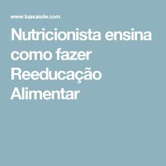 Nutricionista ensina como fazer Reeducação Alimentar