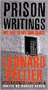 Prison Writings by Leonard Peltier, who has been called the Nelson Mandela of the United States, a political prisoner.