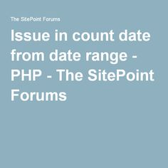 Issue in count date from date range - PHP - The SitePoint Forums