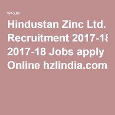 Hindustan Zinc Ltd. Recruitment 2017-18 Jobs apply Online hzlindia.com